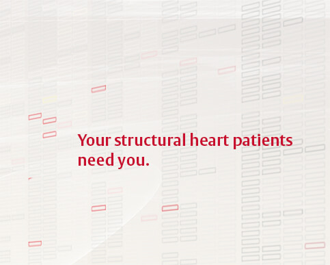 Your structural heart patients need you